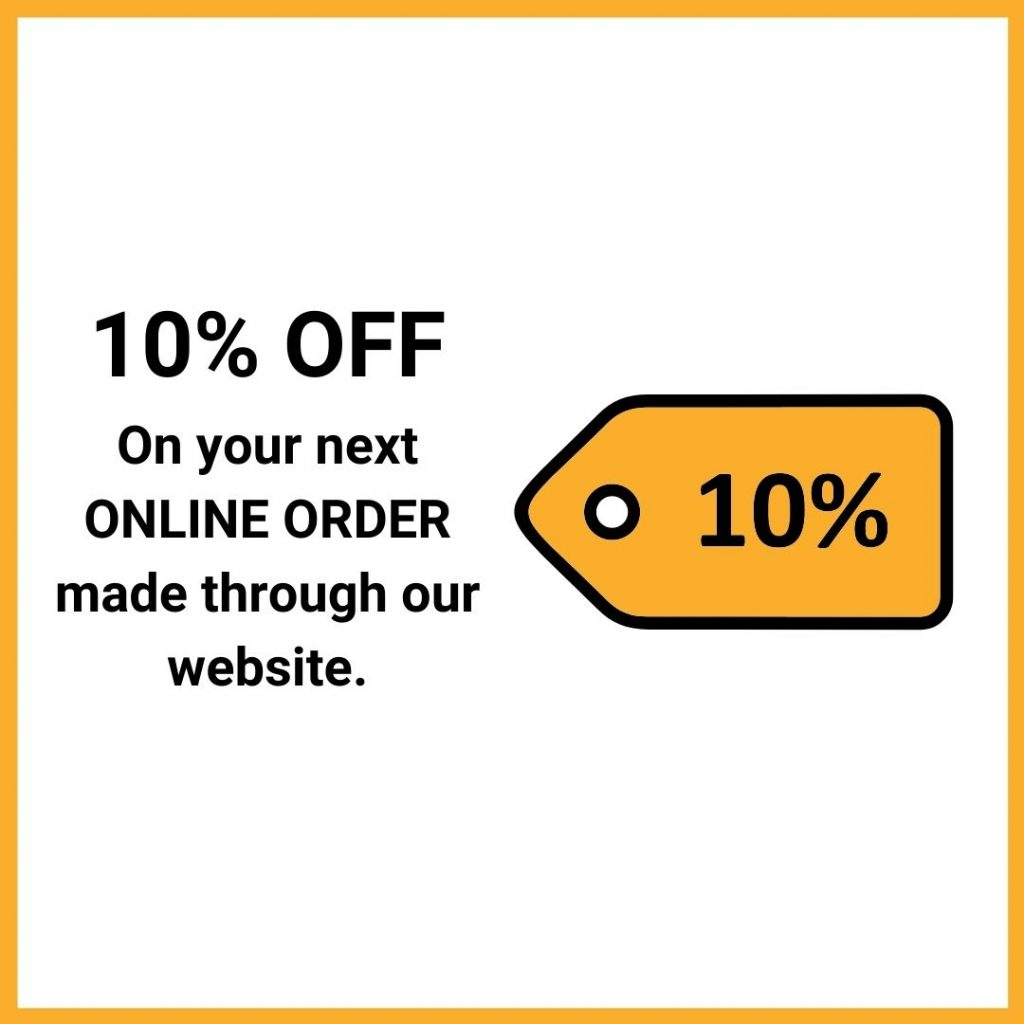 10% off coupon on your next ONLINE ORDER made through our website.